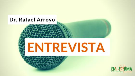 Entrevista al Dr. Rafael Arroyo